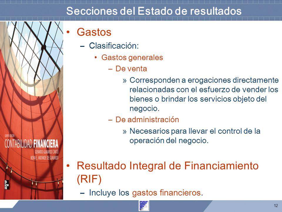 12 Secciones del Estado de resultados Gastos –Clasificación: Gastos generales –De venta »Corresponden a erogaciones directamente relacionadas con el e