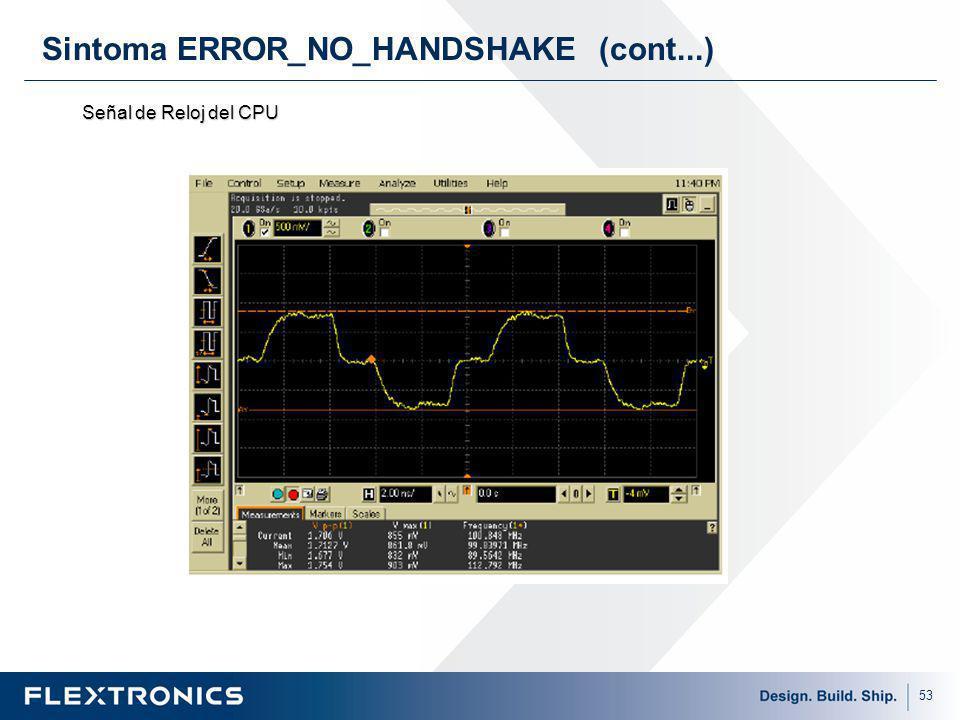 53 Sintoma ERROR_NO_HANDSHAKE (cont...) Señal de Reloj del CPU