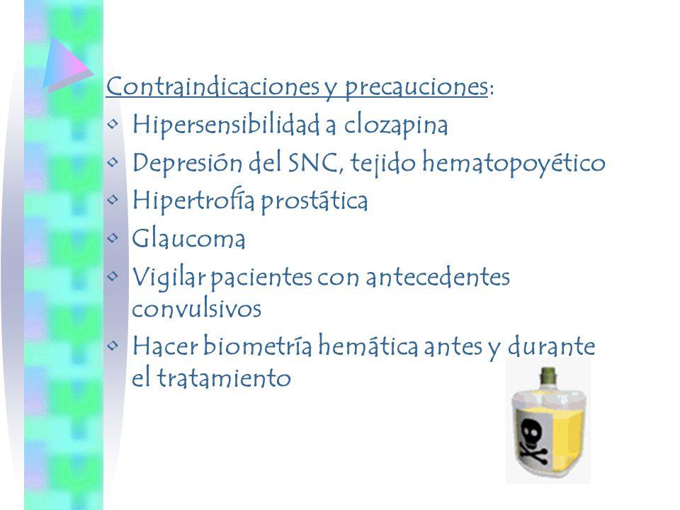 Contraindicaciones y precauciones: Hipersensibilidad a clozapina Depresión del SNC, tejido hematopoyético Hipertrofía prostática Glaucoma Vigilar paci