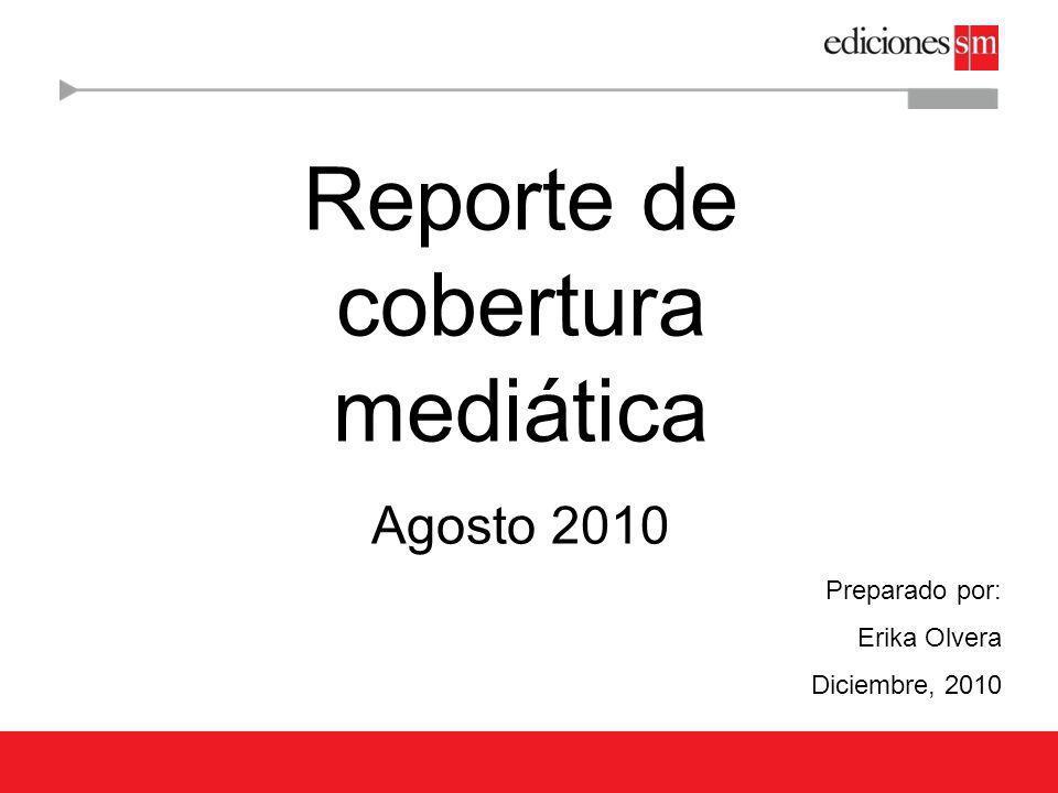 Reporte de cobertura mediática Agosto 2010 Preparado por: Erika Olvera Diciembre, 2010