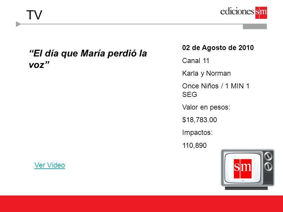 TV El día que María perdió la voz Ver Video 02 de Agosto de 2010 Canal 11 Karla y Norman Once Niños / 1 MIN 1 SEG Valor en pesos: $18,783.00 Impactos: