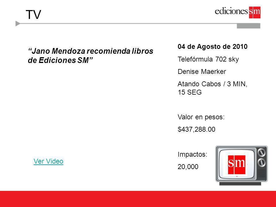 TV Jano Mendoza recomienda libros de Ediciones SM Ver Video 04 de Agosto de 2010 Telefórmula 702 sky Denise Maerker Atando Cabos / 3 MIN, 15 SEG Valor