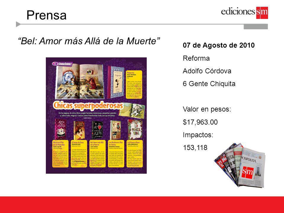 Prensa Bel: Amor más Allá de la Muerte 07 de Agosto de 2010 Reforma Adolfo Córdova 6 Gente Chiquita Valor en pesos: $17,963.00 Impactos: 153,118