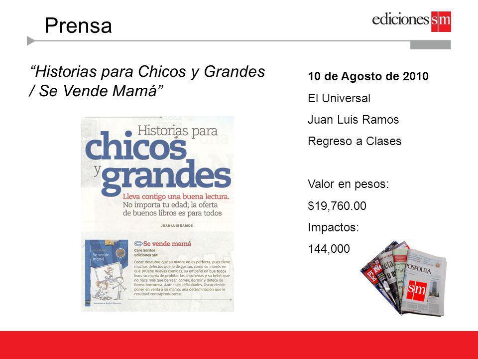 Prensa Historias para Chicos y Grandes / Baile y Cochino 10 de Agosto de 2010 El Universal Juan Luis Ramos Regreso a Clases Valor en pesos: $19,760.00 Impactos: 144,000