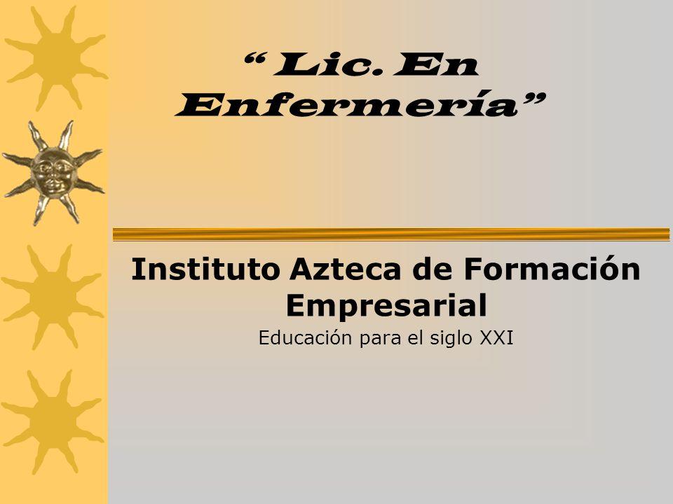 Lic. En Enfermería Instituto Azteca de Formación Empresarial Educación para el siglo XXI
