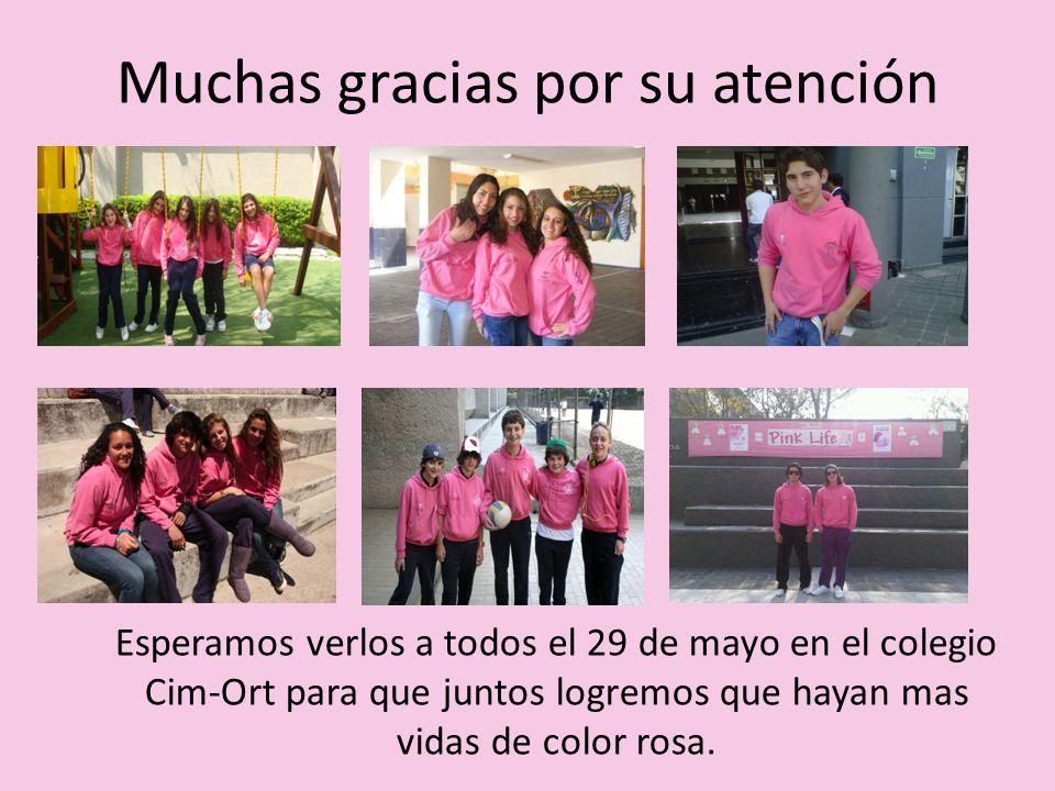 Muchas gracias por su atención Esperamos verlos a todos el 29 de mayo en el colegio Cim-Ort para que juntos logremos que hayan mas vidas de color rosa.