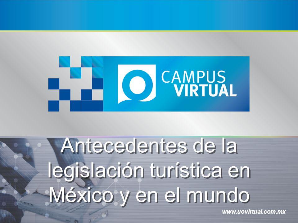 www.uovirtual.com.mx Antecedentes de la legislación turística en México y en el mundo