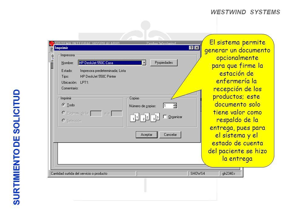 WESTWIND SYSTEMS El sistema permite generar un documento opcionalmente para que firme la estación de enfermería la recepción de los productos; este documento solo tiene valor como respaldo de la entrega, pues para el sistema y el estado de cuenta del paciente se hizo la entrega SURTIMIENTO DE SOLICITUD