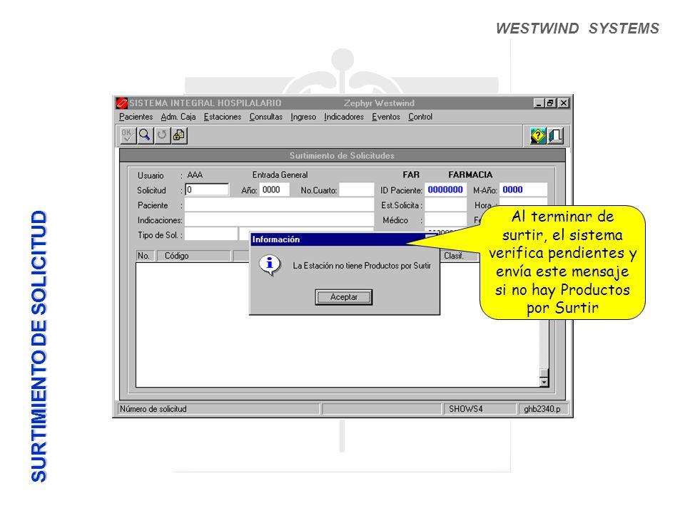 WESTWIND SYSTEMS Al terminar de surtir, el sistema verifica pendientes y envía este mensaje si no hay Productos por Surtir SURTIMIENTO DE SOLICITUD