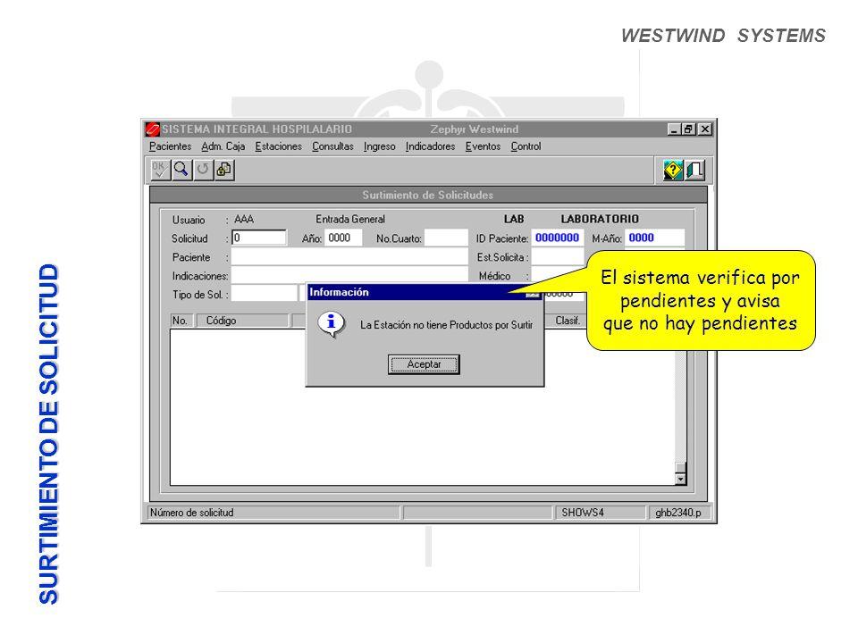 WESTWIND SYSTEMS El sistema verifica por pendientes y avisa que no hay pendientes SURTIMIENTO DE SOLICITUD