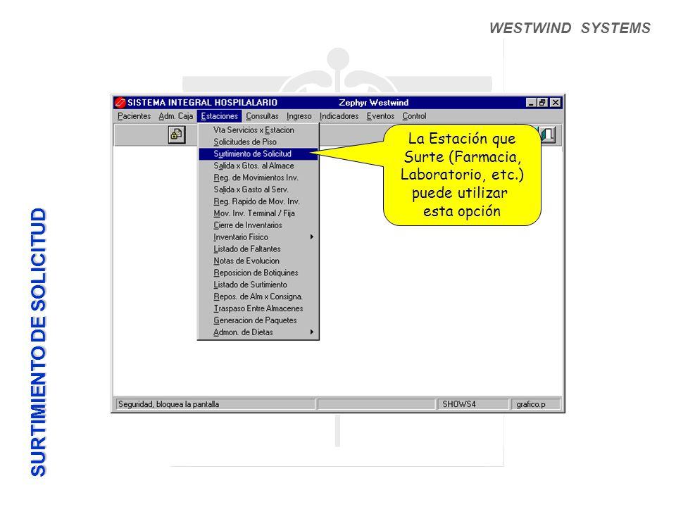 WESTWIND SYSTEMS La Estación que Surte (Farmacia, Laboratorio, etc.) puede utilizar esta opción SURTIMIENTO DE SOLICITUD