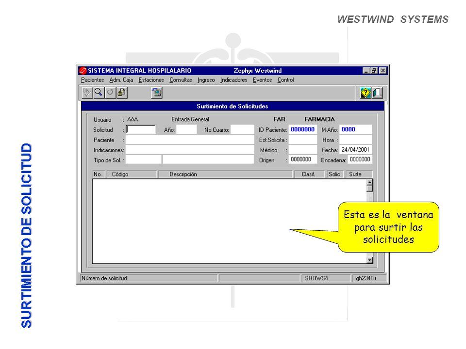 WESTWIND SYSTEMS Esta es la ventana para surtir las solicitudes SURTIMIENTO DE SOLICITUD
