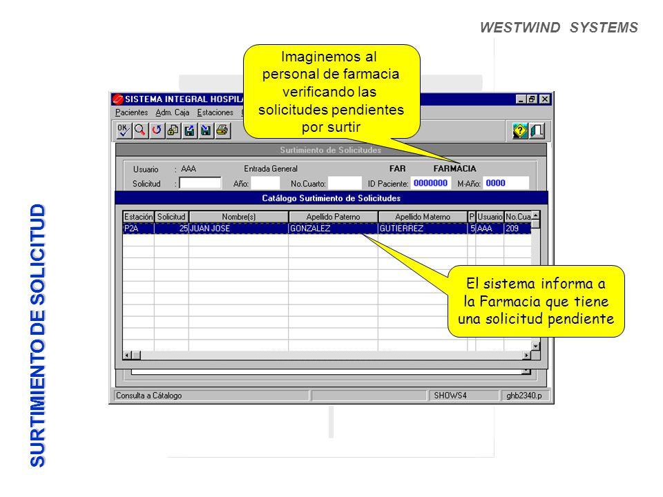 WESTWIND SYSTEMS El sistema informa a la Farmacia que tiene una solicitud pendiente SURTIMIENTO DE SOLICITUD Imaginemos al personal de farmacia verificando las solicitudes pendientes por surtir