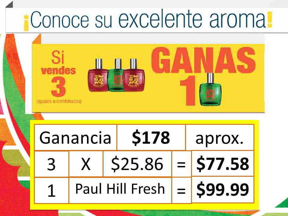 Ganancia$178 aprox. 3 X$25.86 = $77.58 1 Paul Hill Fresh = $99.99