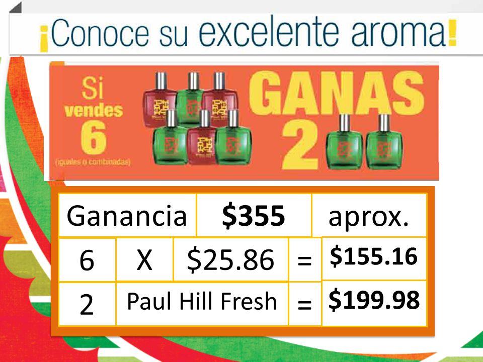 Ganancia$533 aprox. 9 X$25.86 = $232.74 3 Paul Hill Fresh = $ 299.97