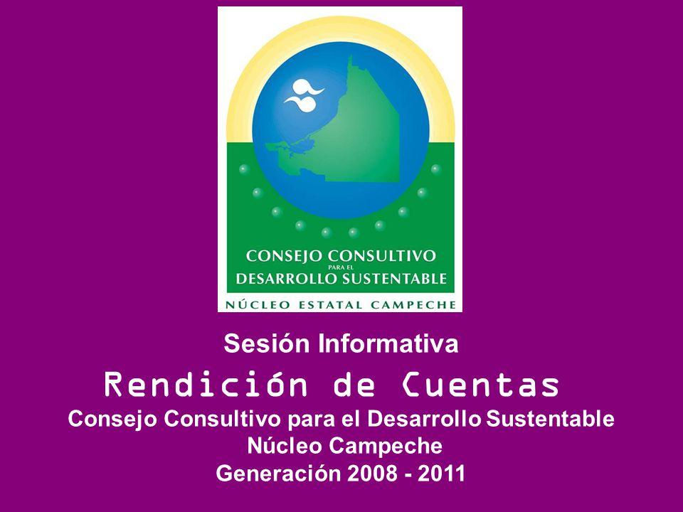 Estructura del Núcleo Estatal Funciones del Núcleo Estatal Elección dentro de los Núcleos Lineamientos diversos Sesión Informativa Rendición de Cuentas Consejo Consultivo para el Desarrollo Sustentable Núcleo Campeche Generación 2008 - 2011