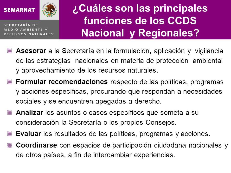 ¿Cuáles son las principales funciones de los CCDS Nacional y Regionales? Asesorar a la Secretaría en la formulación, aplicación y vigilancia de las es