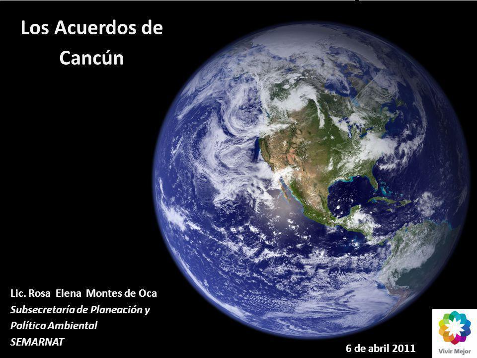 6 de abril 2011 Los Acuerdos de Cancún Los Acuerdos de Cancún Lic. Rosa Elena Montes de Oca Subsecretaría de Planeación y Política Ambiental SEMARNAT
