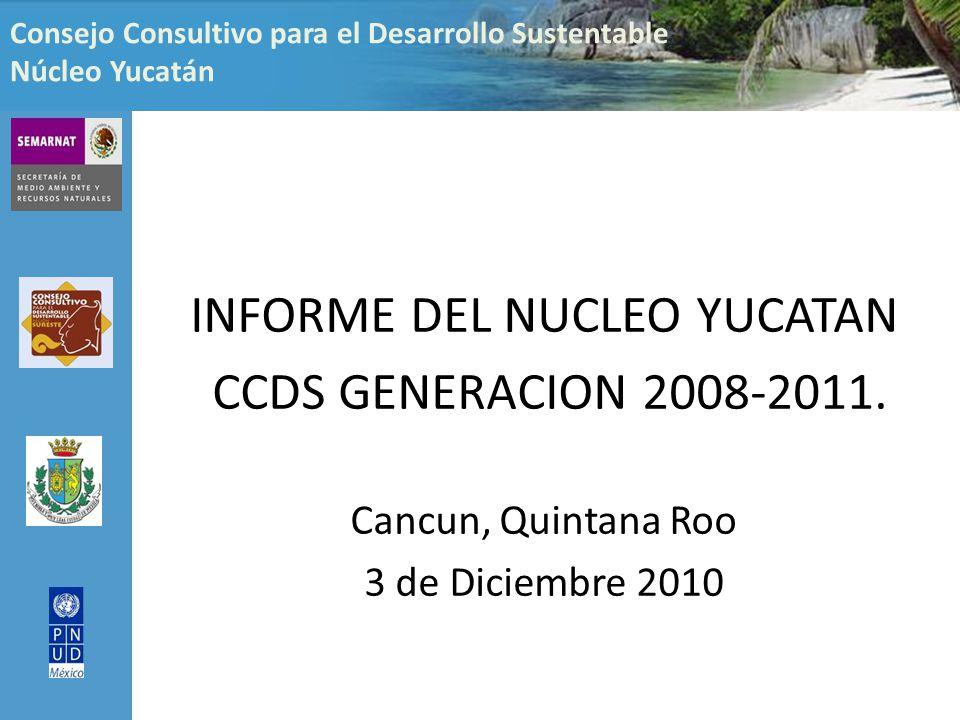 Consejo Consultivo para el Desarrollo Sustentable Núcleo Yucatán INFORME DEL NUCLEO YUCATAN CCDS GENERACION 2008-2011.