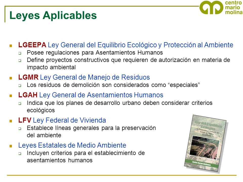 Leyes Aplicables LGEEPA Ley General del Equilibrio Ecológico y Protección al Ambiente Posee regulaciones para Asentamientos Humanos Define proyectos c