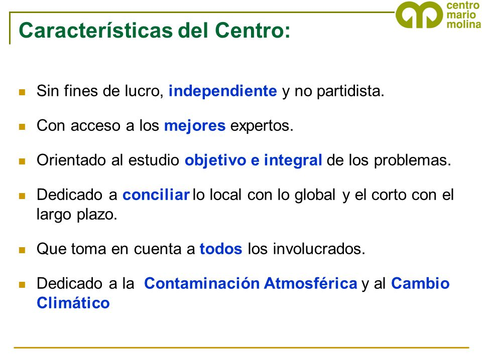 Características del Centro: Sin fines de lucro, independiente y no partidista. Con acceso a los mejores expertos. Orientado al estudio objetivo e inte