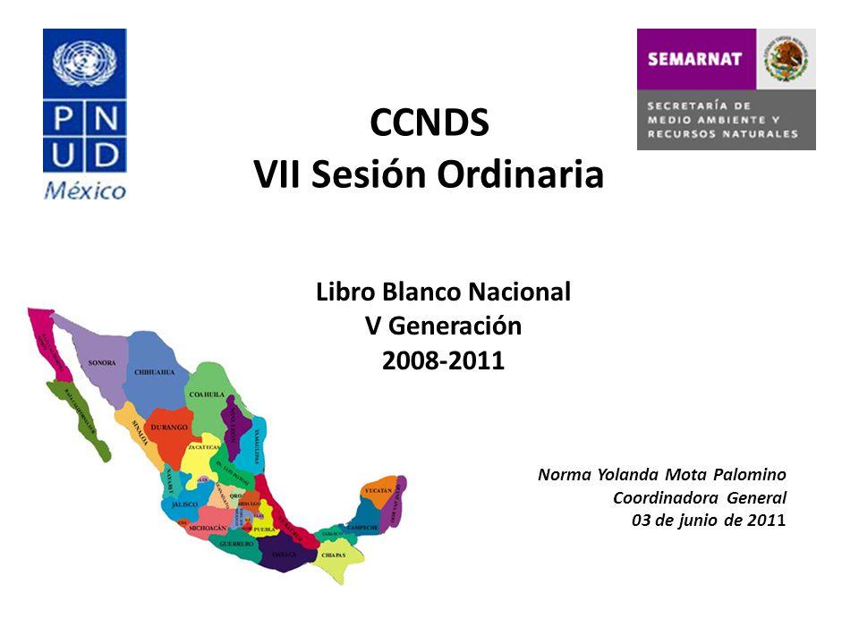 CCNDS VII Sesión Ordinaria Libro Blanco Nacional V Generación 2008-2011 Norma Yolanda Mota Palomino Coordinadora General 03 de junio de 2011