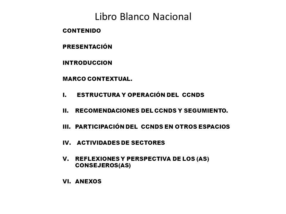 Libro Blanco Nacional CONTENIDO PRESENTACIÓN INTRODUCCION MARCO CONTEXTUAL. I. ESTRUCTURA Y OPERACIÓN DEL CCNDS II.RECOMENDACIONES DEL CCNDS Y SEGUMIE