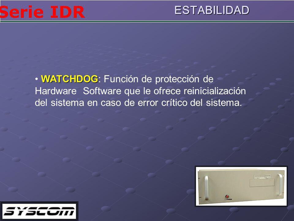 Serie IDRESTABILIDAD WATCHDOG WATCHDOG: Función de protección de Hardware Software que le ofrece reinicialización del sistema en caso de error crítico del sistema.