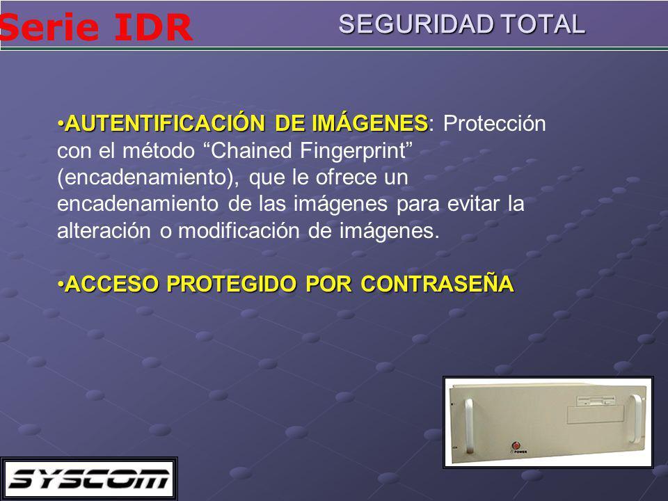 Serie IDR SEGURIDAD TOTAL AUTENTIFICACIÓN DE IMÁGENESAUTENTIFICACIÓN DE IMÁGENES: Protección con el método Chained Fingerprint (encadenamiento), que le ofrece un encadenamiento de las imágenes para evitar la alteración o modificación de imágenes.