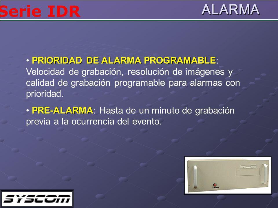 Serie IDRALARMA PRIORIDAD DE ALARMA PROGRAMABLE PRIORIDAD DE ALARMA PROGRAMABLE: Velocidad de grabación, resolución de imágenes y calidad de grabación programable para alarmas con prioridad.