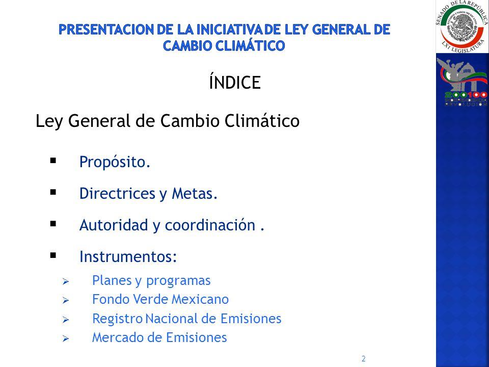 2 ÍNDICE Ley General de Cambio Climático Propósito. Directrices y Metas. Autoridad y coordinación. Instrumentos: Planes y programas Fondo Verde Mexica