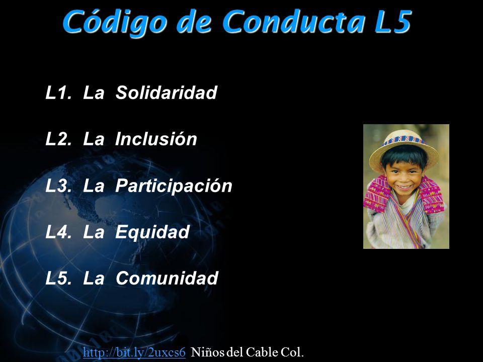 Código de Conducta L5 L1. La Solidaridad L2. La Inclusión L3.