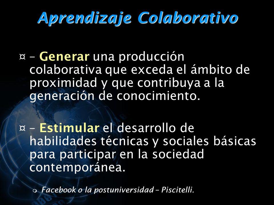 Aprendizaje Colaborativo ¤ – Generar una producción colaborativa que exceda el ámbito de proximidad y que contribuya a la generación de conocimiento.