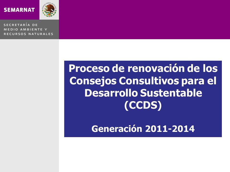 Proceso de renovación de los Consejos Consultivos para el Desarrollo Sustentable (CCDS) Generación 2011-2014