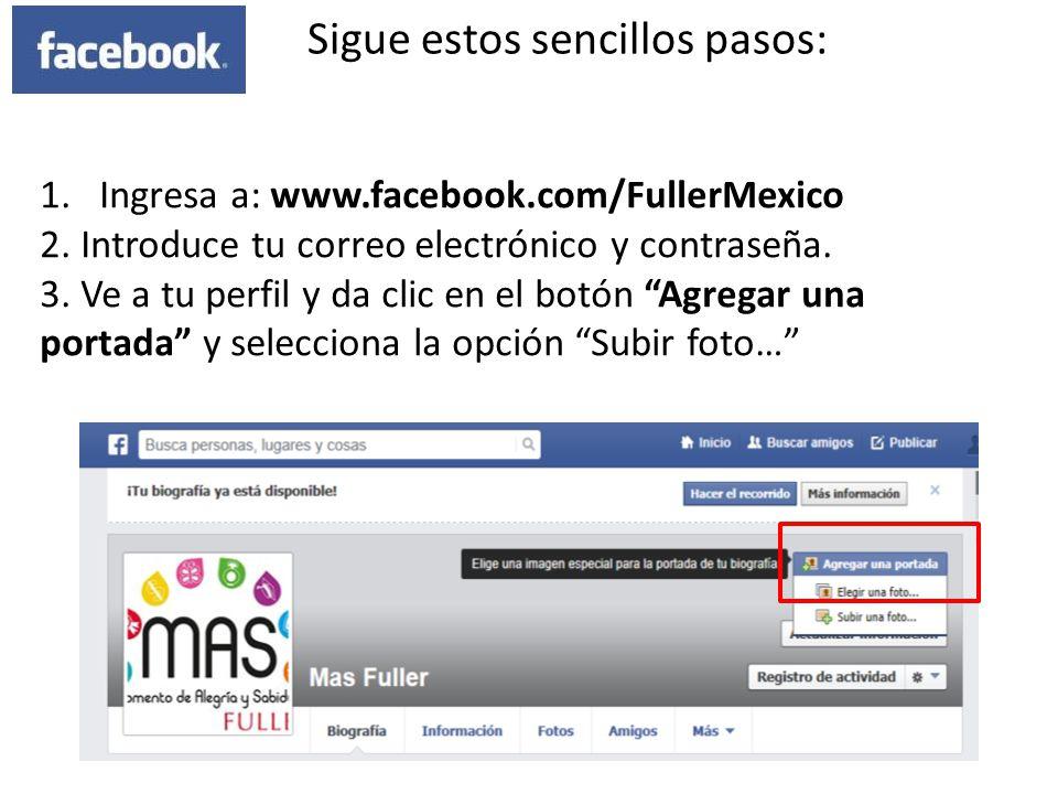 1.Ingresa a: www.facebook.com/FullerMexico 2. Introduce tu correo electrónico y contraseña. 3. Ve a tu perfil y da clic en el botón Agregar una portad
