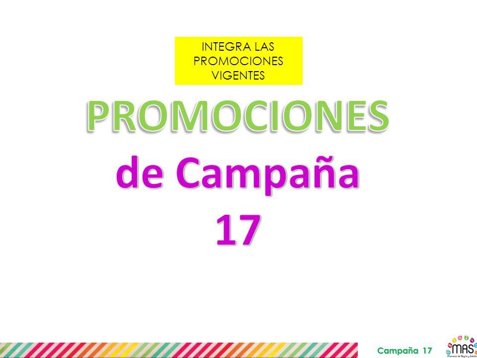 INTEGRA LAS PROMOCIONES VIGENTES Campaña 17