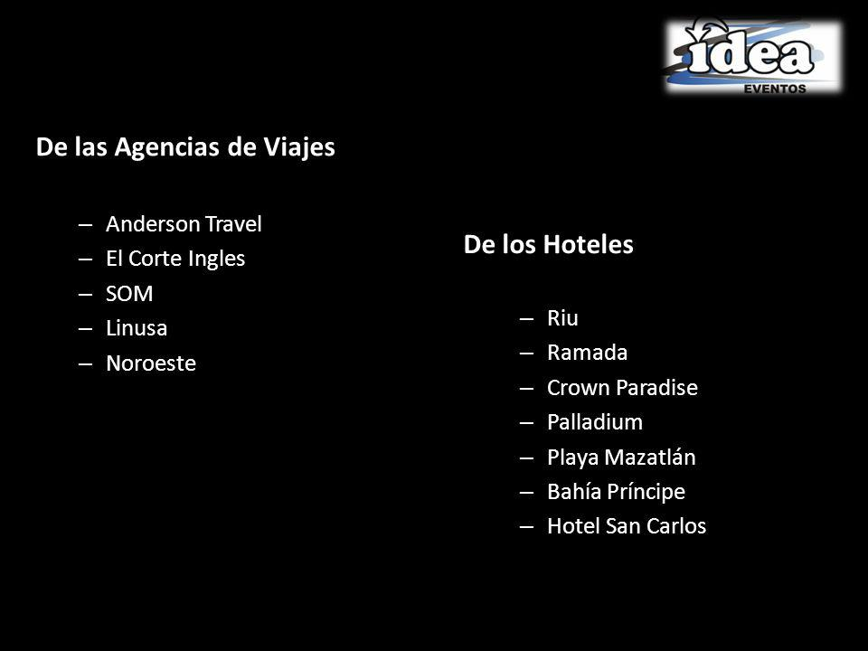 De las Agencias de Viajes – Anderson Travel – El Corte Ingles – SOM – Linusa – Noroeste De los Hoteles – Riu – Ramada – Crown Paradise – Palladium – Playa Mazatlán – Bahía Príncipe – Hotel San Carlos