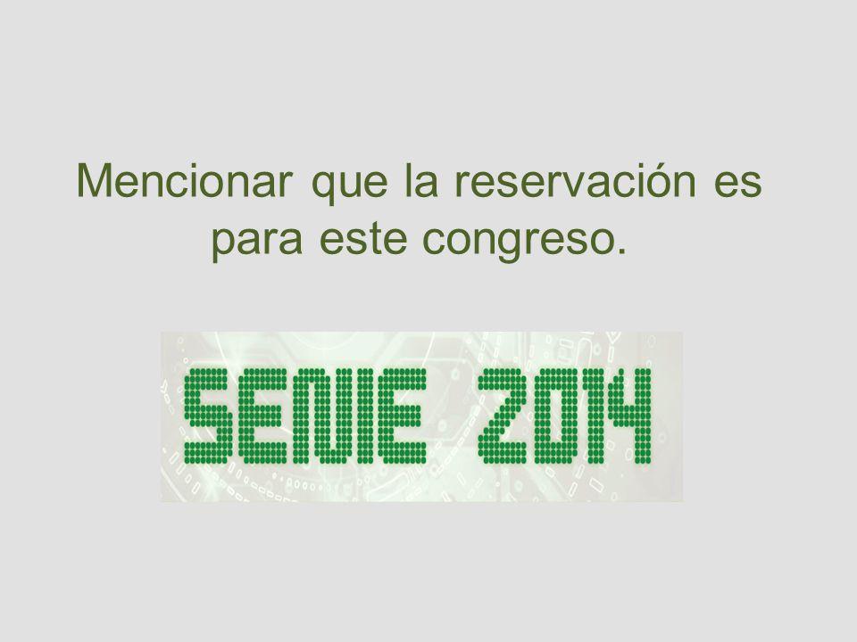 Mencionar que la reservación es para este congreso.