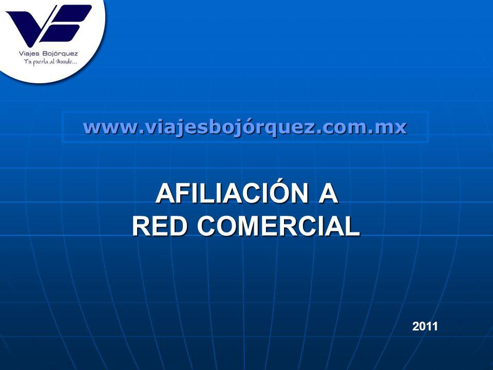 2011 AFILIACIÓN A RED COMERCIAL www.viajesbojórquez.com.mx