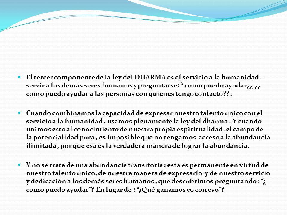 El tercer componente de la ley del DHARMA es el servicio a la humanidad – servir a los demás seres humanos y preguntarse: como puedo ayudar¿¿ ¿¿ como