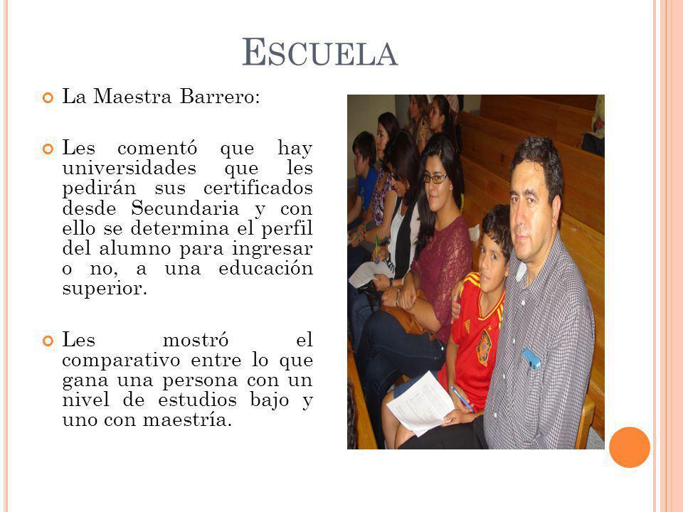 E SCUELA La Maestra Barrero: Les comentó que hay universidades que les pedirán sus certificados desde Secundaria y con ello se determina el perfil del alumno para ingresar o no, a una educación superior.