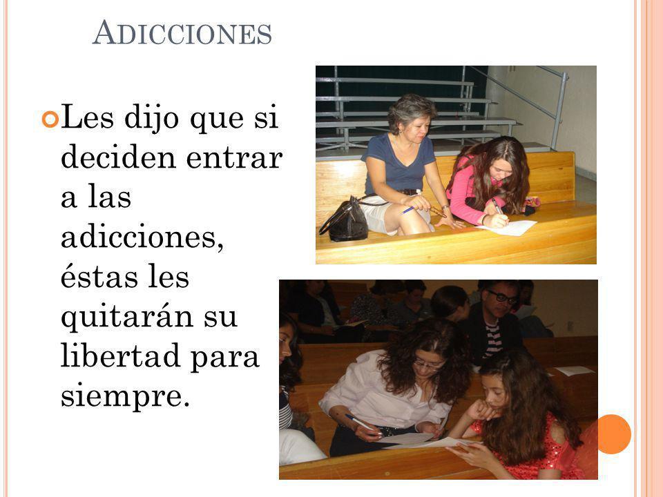 A DICCIONES Les dijo que si deciden entrar a las adicciones, éstas les quitarán su libertad para siempre.
