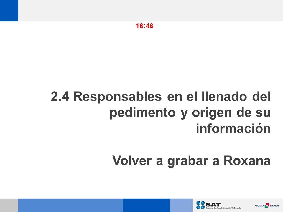 2.4 Responsables en el llenado del pedimento y origen de su información Volver a grabar a Roxana 18:48