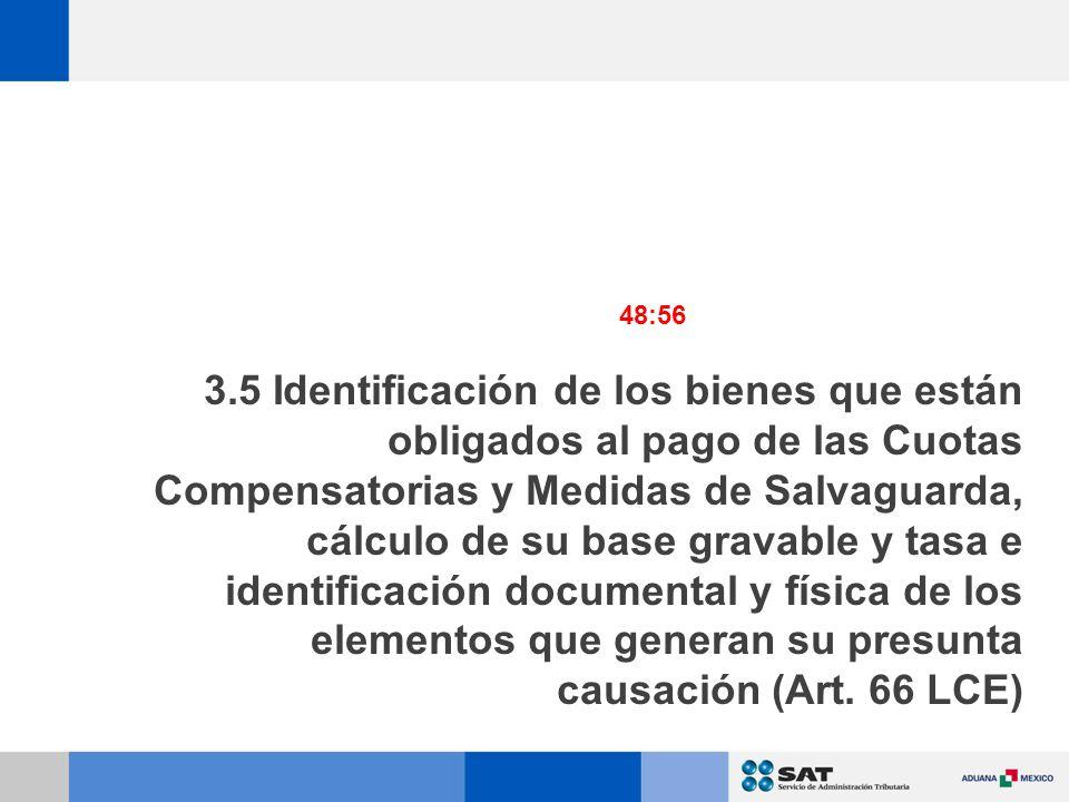 3.5 Identificación de los bienes que están obligados al pago de las Cuotas Compensatorias y Medidas de Salvaguarda, cálculo de su base gravable y tasa e identificación documental y física de los elementos que generan su presunta causación (Art.