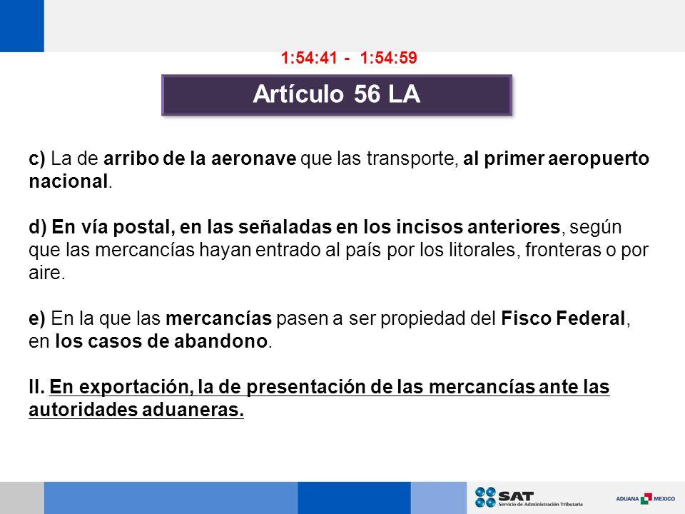 c) La de arribo de la aeronave que las transporte, al primer aeropuerto nacional.