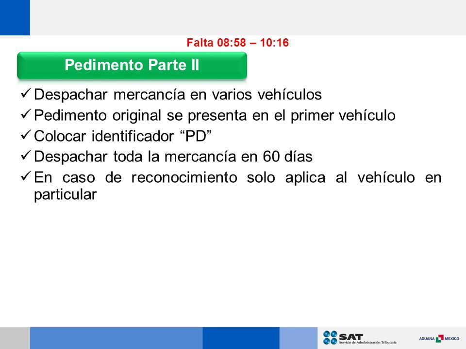 Despachar mercancía en varios vehículos Pedimento original se presenta en el primer vehículo Colocar identificador PD Despachar toda la mercancía en 60 días En caso de reconocimiento solo aplica al vehículo en particular Falta 08:58 – 10:16