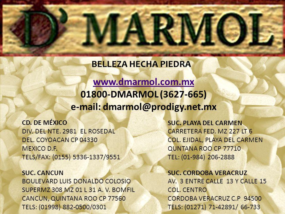 BELLEZA HECHA PIEDRA www.dmarmol.com.mx 01800-DMARMOL (3627-665) e-mail: dmarmol@prodigy.net.mx CD. DE MÉXICO DIV. DEL NTE. 2981 EL ROSEDAL DEL. COYOA