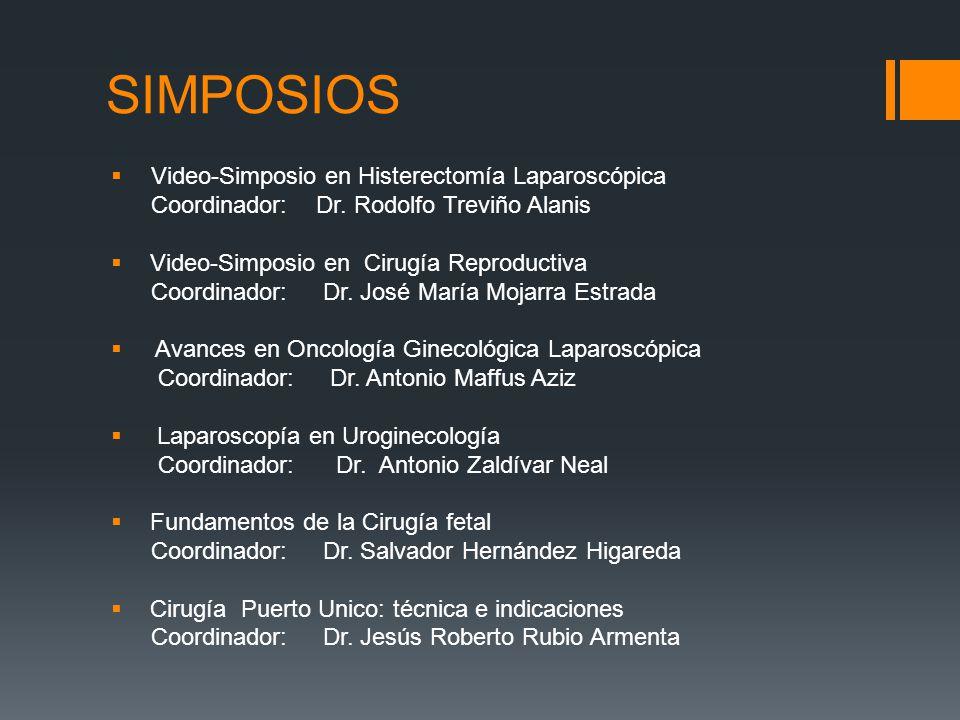SIMPOSIOS Video-Simposio en Histerectomía Laparoscópica Coordinador: Dr. Rodolfo Treviño Alanis Video-Simposio en Cirugía Reproductiva Coordinador: Dr