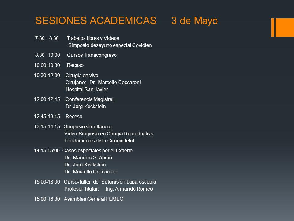 SESIONES ACADEMICAS 3 de Mayo 7:30 - 8:30 Trabajos libres y Videos Simposio-desayuno especial Covidien 8:30 -10:00 Cursos Transcongreso 10:00-10:30 Re