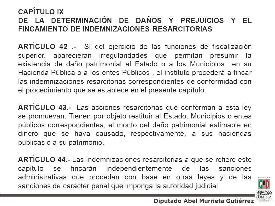 CAPÍTULO IX DE LA DETERMINACIÓN DE DAÑOS Y PREJUICIOS Y EL FINCAMIENTO DE INDEMNIZACIONES RESARCITORIAS ARTÍCULO 42.- Si del ejercicio de las funcione